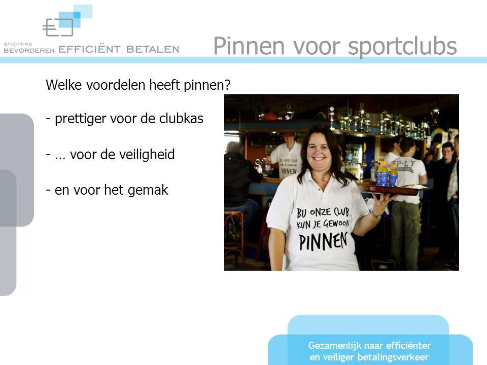 Gezamenlijk naar efficiënter en veiliger betalingsverkeer Pinnen voor sportclubs Welke voordelen heeft pinnen? - prettiger voor de clubkas - … voor de