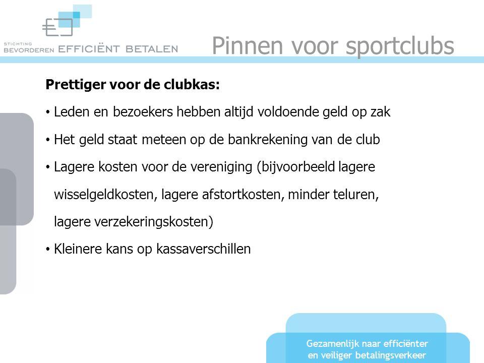 Gezamenlijk naar efficiënter en veiliger betalingsverkeer Pinnen voor sportclubs Prettiger voor de clubkas: Leden en bezoekers hebben altijd voldoende