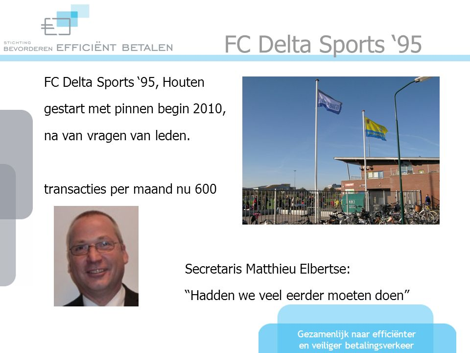 Gezamenlijk naar efficiënter en veiliger betalingsverkeer FC Delta Sports '95 FC Delta Sports '95, Houten gestart met pinnen begin 2010, na van vragen