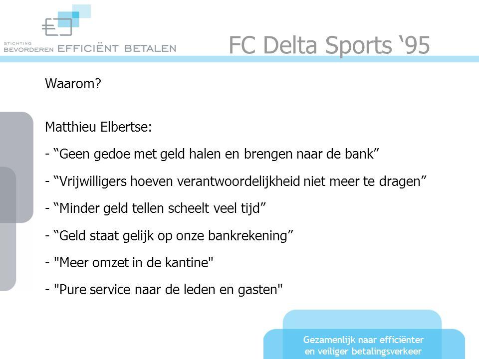 """Gezamenlijk naar efficiënter en veiliger betalingsverkeer FC Delta Sports '95 Waarom? Matthieu Elbertse: - """"Geen gedoe met geld halen en brengen naar"""