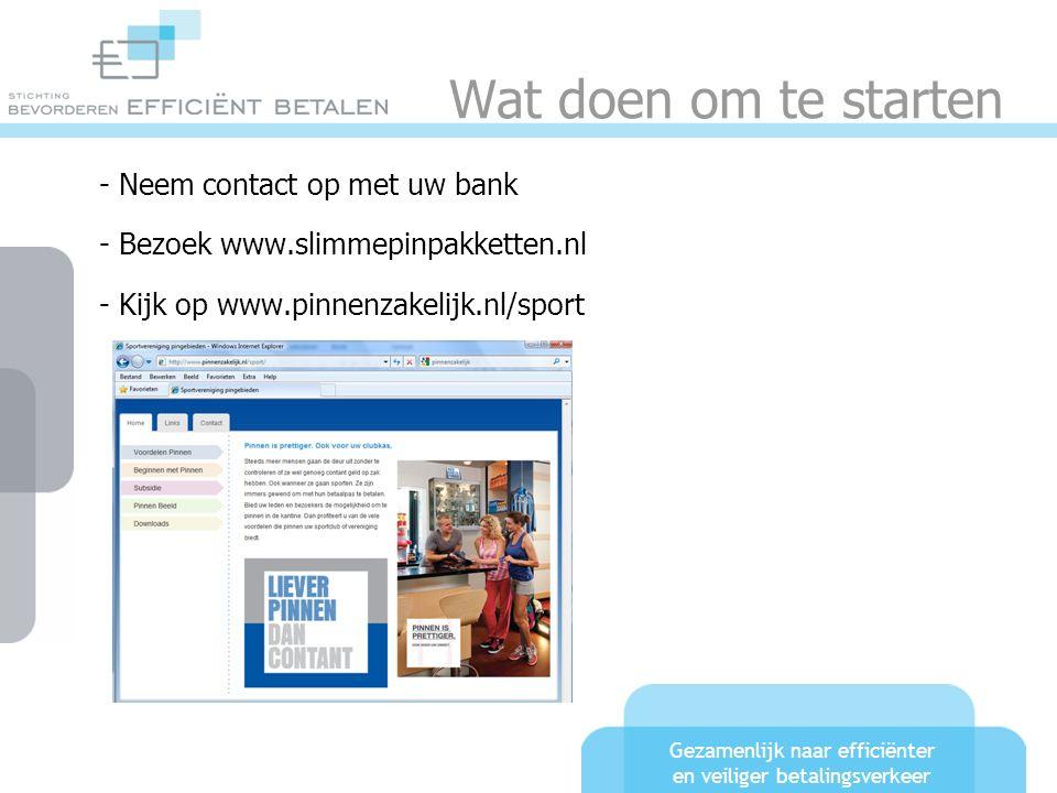 Gezamenlijk naar efficiënter en veiliger betalingsverkeer Wat doen om te starten - Neem contact op met uw bank - Bezoek www.slimmepinpakketten.nl - Ki