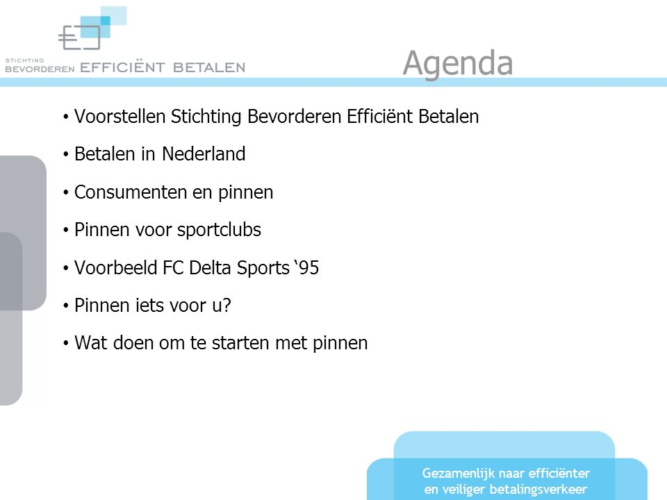 Agenda Voorstellen Stichting Bevorderen Efficiënt Betalen Betalen in Nederland Consumenten en pinnen Pinnen voor sportclubs Voorbeeld FC Delta Sports '95 Pinnen iets voor u.