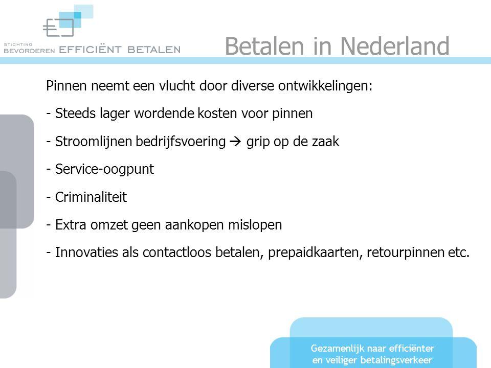 Gezamenlijk naar efficiënter en veiliger betalingsverkeer Betalen in Nederland Pinnen neemt een vlucht door diverse ontwikkelingen: - Steeds lager wor