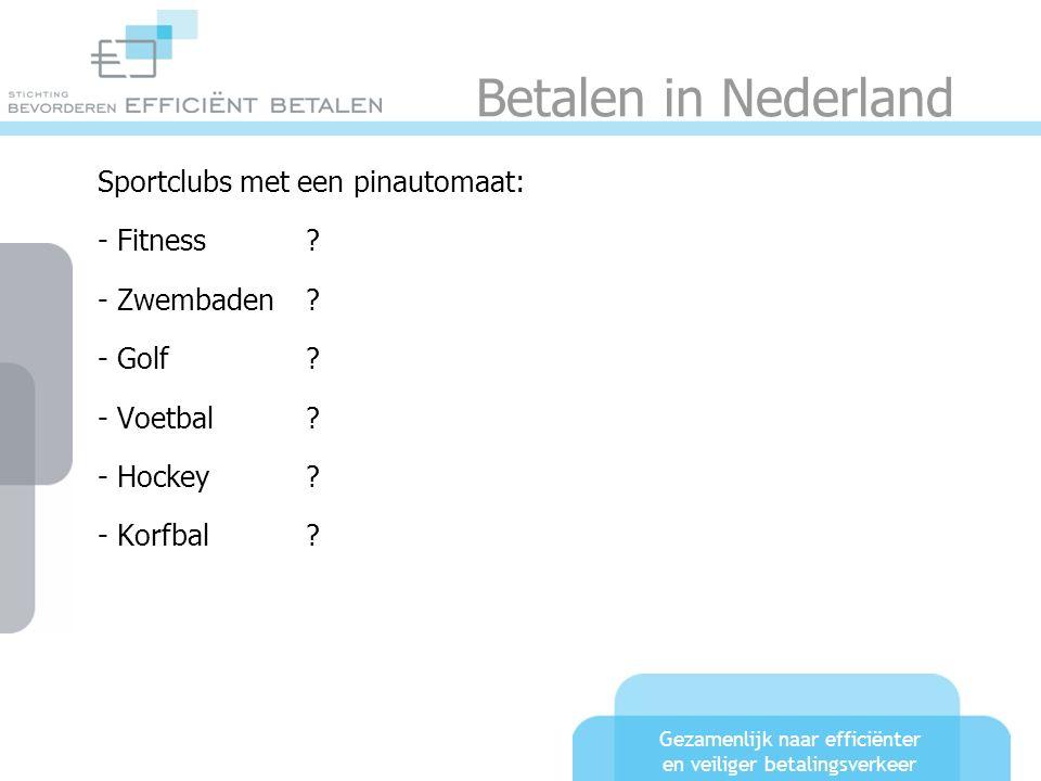 Gezamenlijk naar efficiënter en veiliger betalingsverkeer Betalen in Nederland Sportclubs met een pinautomaat: - Fitness? - Zwembaden? - Golf? - Voetb