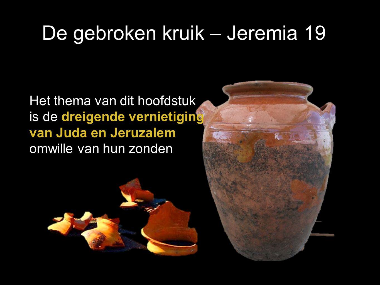 De gebroken kruik – Jeremia 19 Het thema van dit hoofdstuk is de dreigende vernietiging van Juda en Jeruzalem omwille van hun zonden
