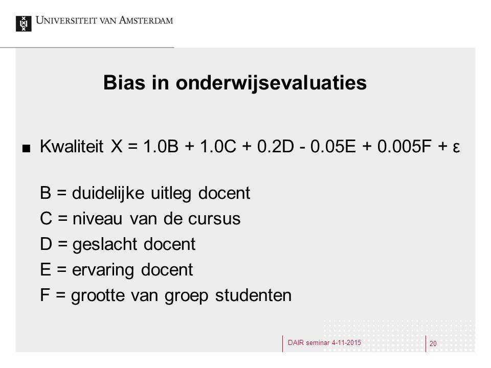 Bias in onderwijsevaluaties Kwaliteit X = 1.0B + 1.0C + 0.2D - 0.05E + 0.005F + ε B = duidelijke uitleg docent C = niveau van de cursus D = geslacht docent E = ervaring docent F = grootte van groep studenten 20 DAIR seminar 4-11-2015