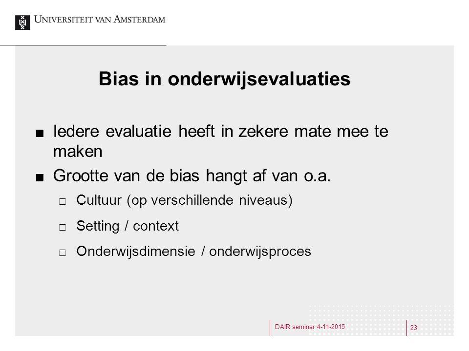 Bias in onderwijsevaluaties Iedere evaluatie heeft in zekere mate mee te maken Grootte van de bias hangt af van o.a.