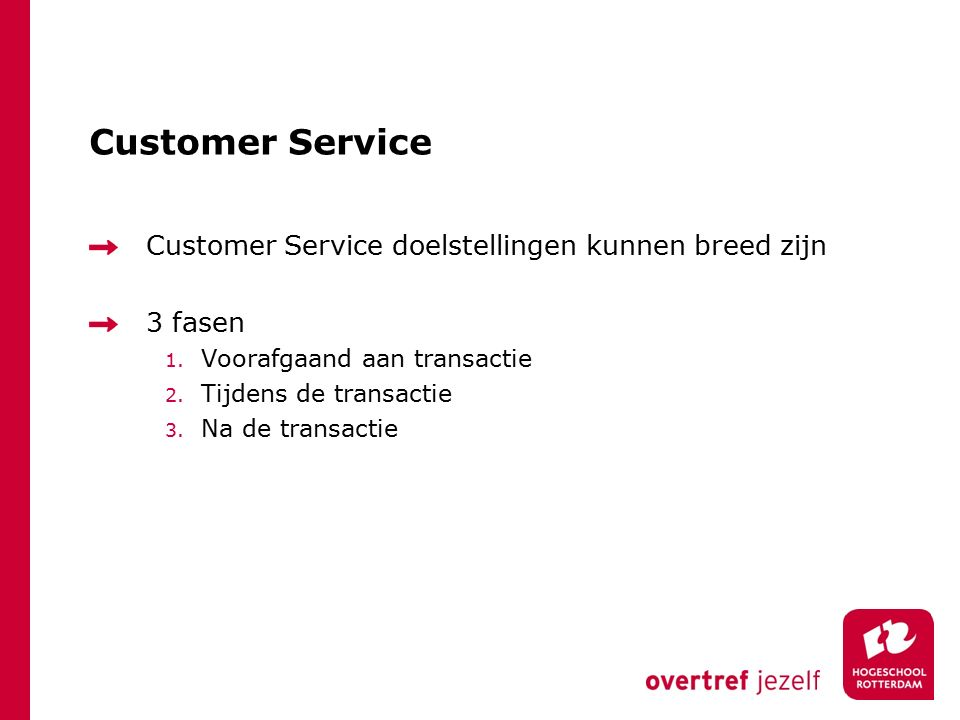 Customer Service Customer Service doelstellingen kunnen breed zijn 3 fasen 1.