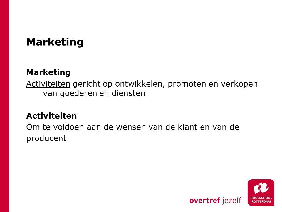 Marketing Activiteiten gericht op ontwikkelen, promoten en verkopen van goederen en diensten Activiteiten Om te voldoen aan de wensen van de klant en van de producent