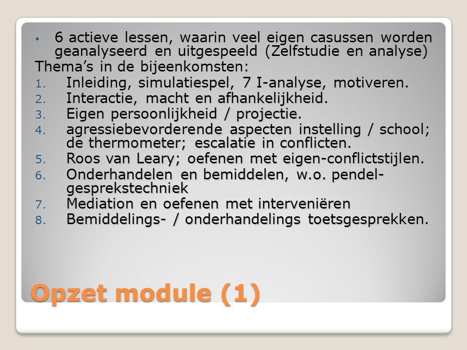 Opzet module (1) 6 actieve lessen, waarin veel eigen casussen worden geanalyseerd en uitgespeeld (Zelfstudie en analyse) Thema's in de bijeenkomsten: 1.