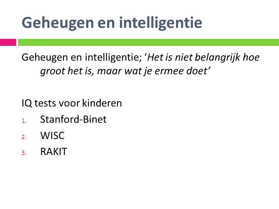Geheugen en intelligentie Geheugen en intelligentie; 'Het is niet belangrijk hoe groot het is, maar wat je ermee doet' IQ tests voor kinderen 1. Stanf