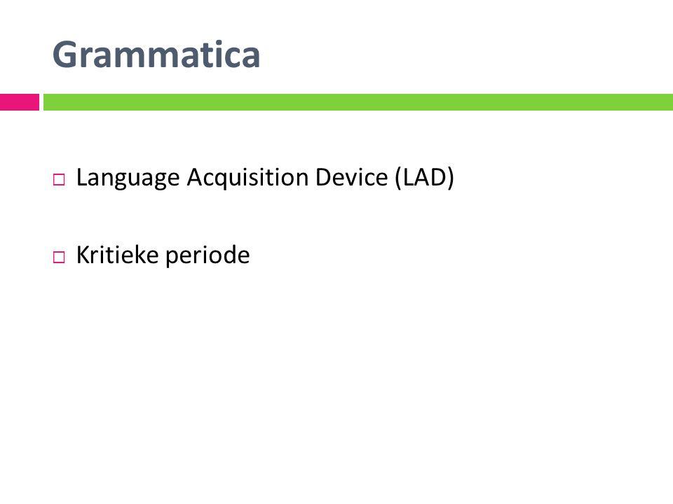 Grammatica  Language Acquisition Device (LAD)  Kritieke periode