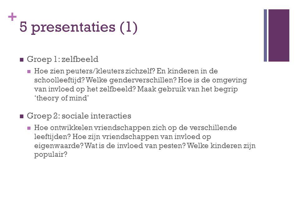 + 5 presentaties (1) Groep 1: zelfbeeld Hoe zien peuters/kleuters zichzelf? En kinderen in de schoolleeftijd? Welke genderverschillen? Hoe is de omgev