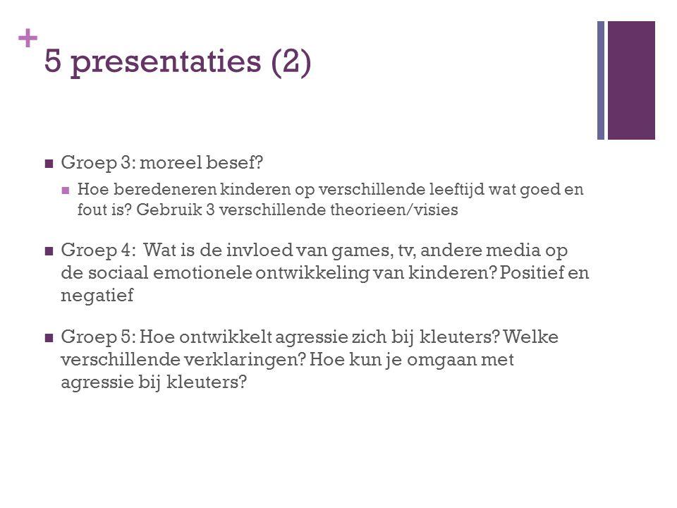 + 5 presentaties (2) Groep 3: moreel besef.