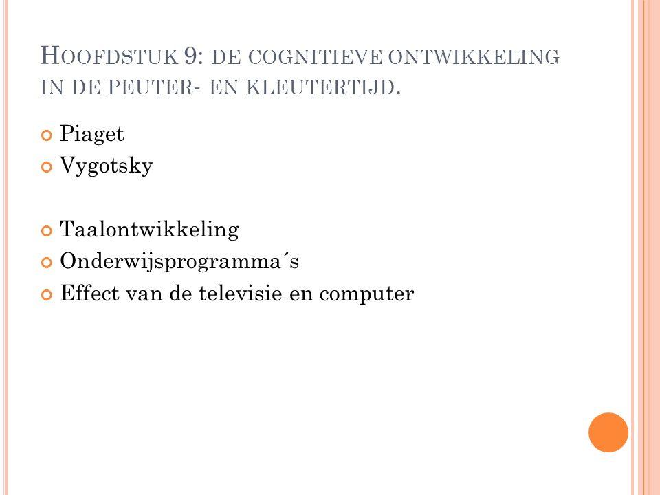 H OOFDSTUK 9: DE COGNITIEVE ONTWIKKELING IN DE PEUTER - EN KLEUTERTIJD.
