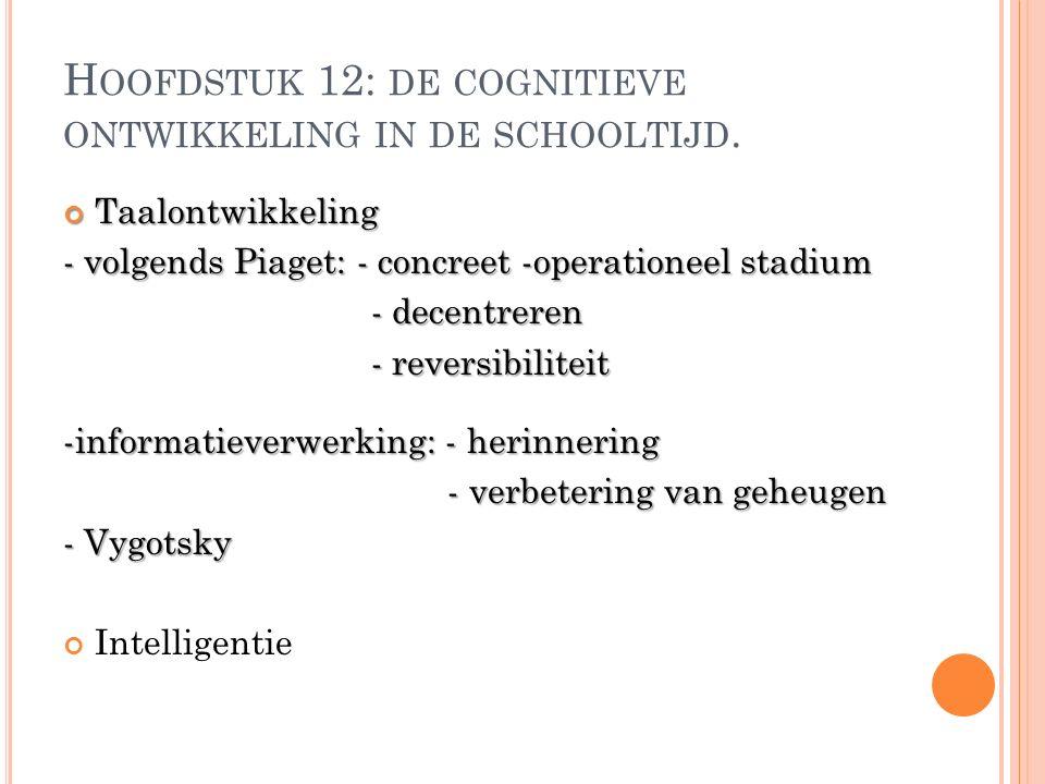H OOFDSTUK 12: DE COGNITIEVE ONTWIKKELING IN DE SCHOOLTIJD.