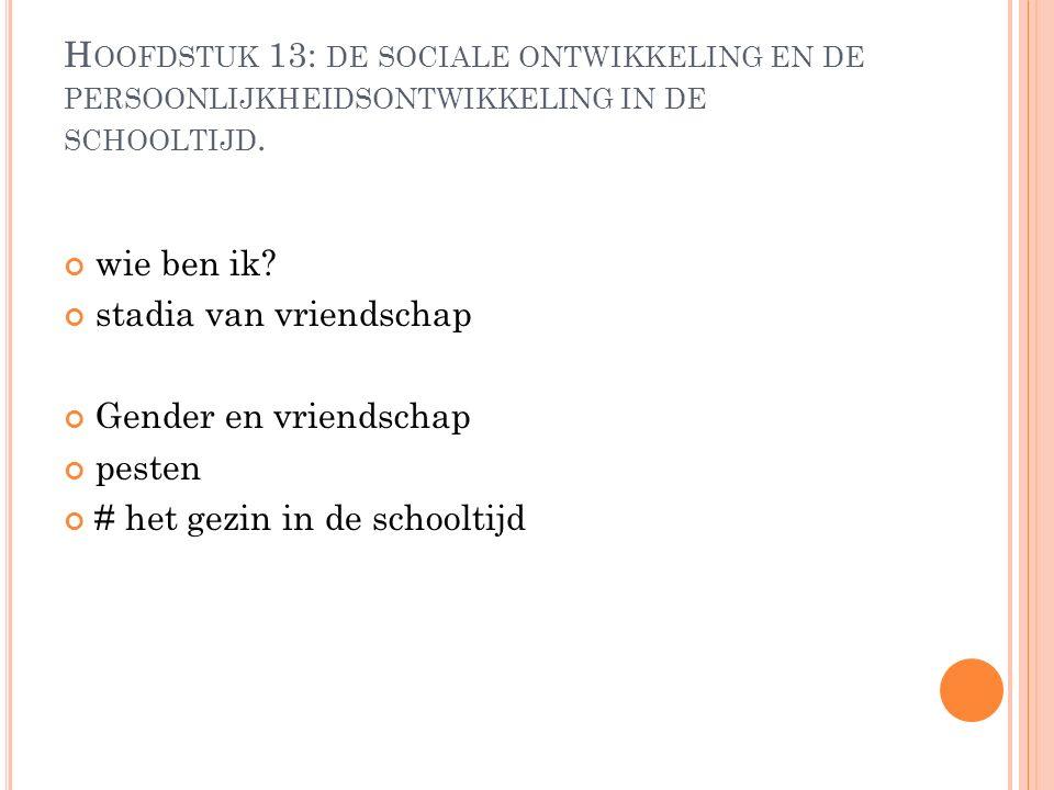 H OOFDSTUK 13: DE SOCIALE ONTWIKKELING EN DE PERSOONLIJKHEIDSONTWIKKELING IN DE SCHOOLTIJD.