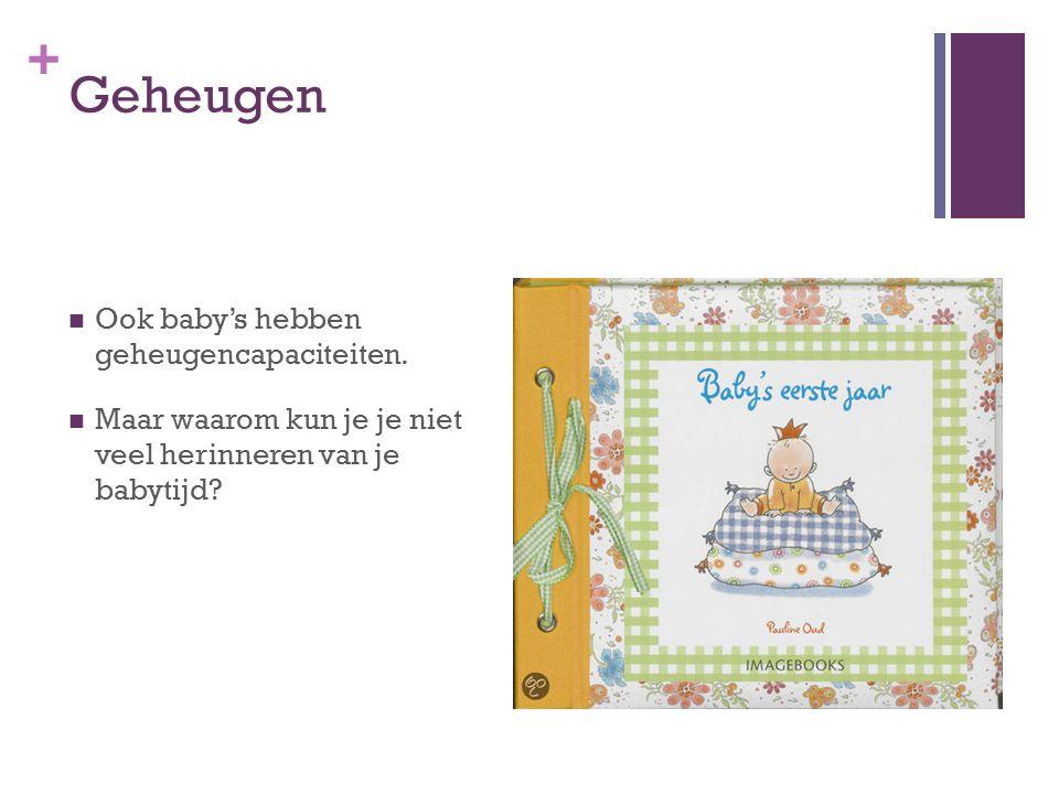 + Geheugen Ook baby's hebben geheugencapaciteiten. Maar waarom kun je je niet veel herinneren van je babytijd?