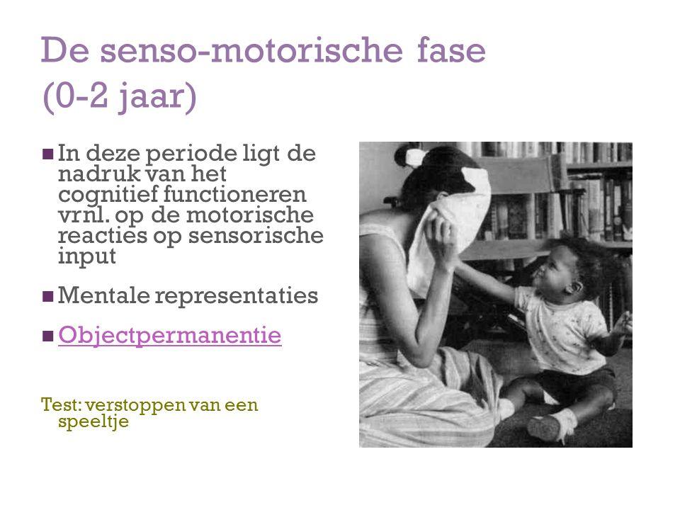 De senso-motorische fase (0-2 jaar) In deze periode ligt de nadruk van het cognitief functioneren vrnl.