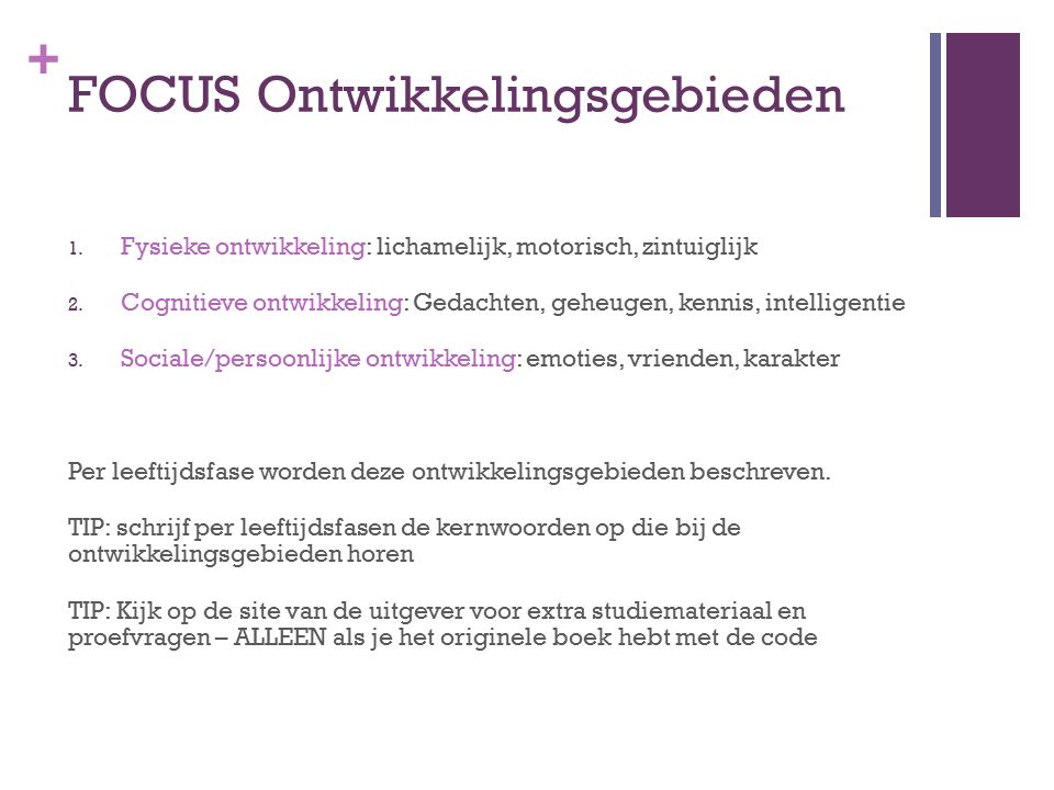 + FOCUS Ontwikkelingsgebieden 1.Fysieke ontwikkeling: lichamelijk, motorisch, zintuiglijk 2.