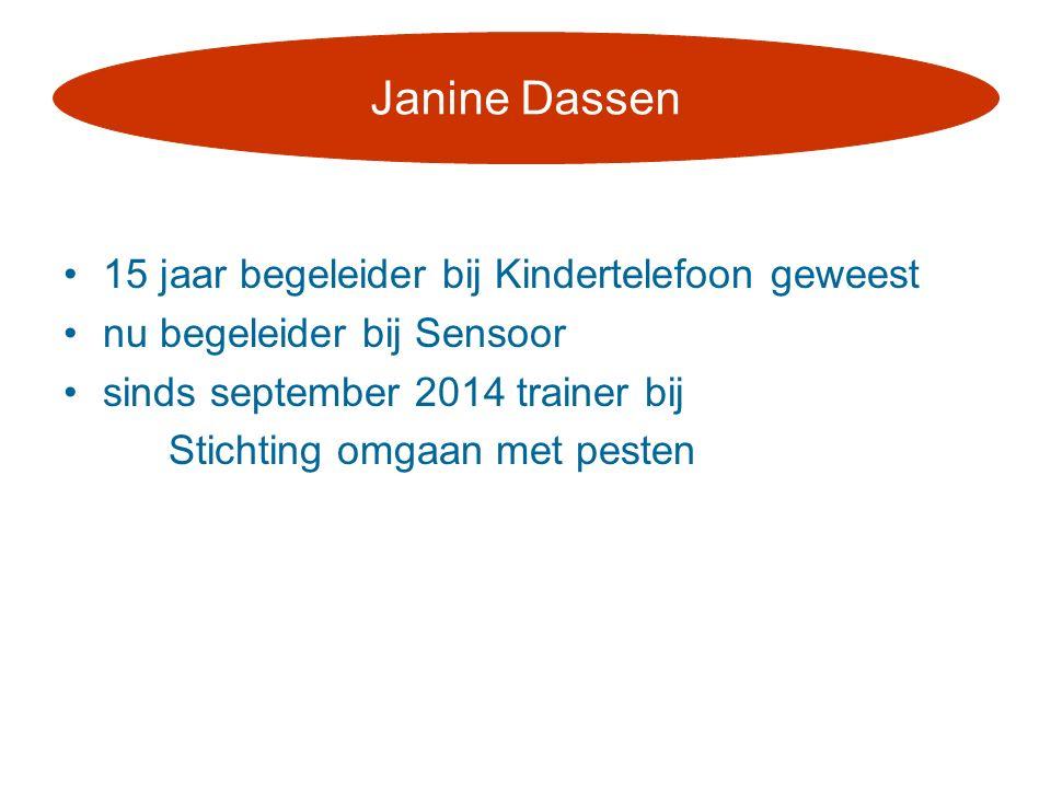 15 jaar begeleider bij Kindertelefoon geweest nu begeleider bij Sensoor sinds september 2014 trainer bij Stichting omgaan met pesten Janine Dassen