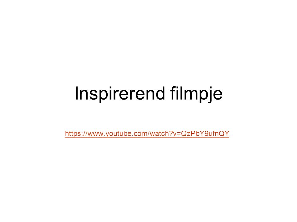 Inspirerend filmpje https://www.youtube.com/watch?v=QzPbY9ufnQY