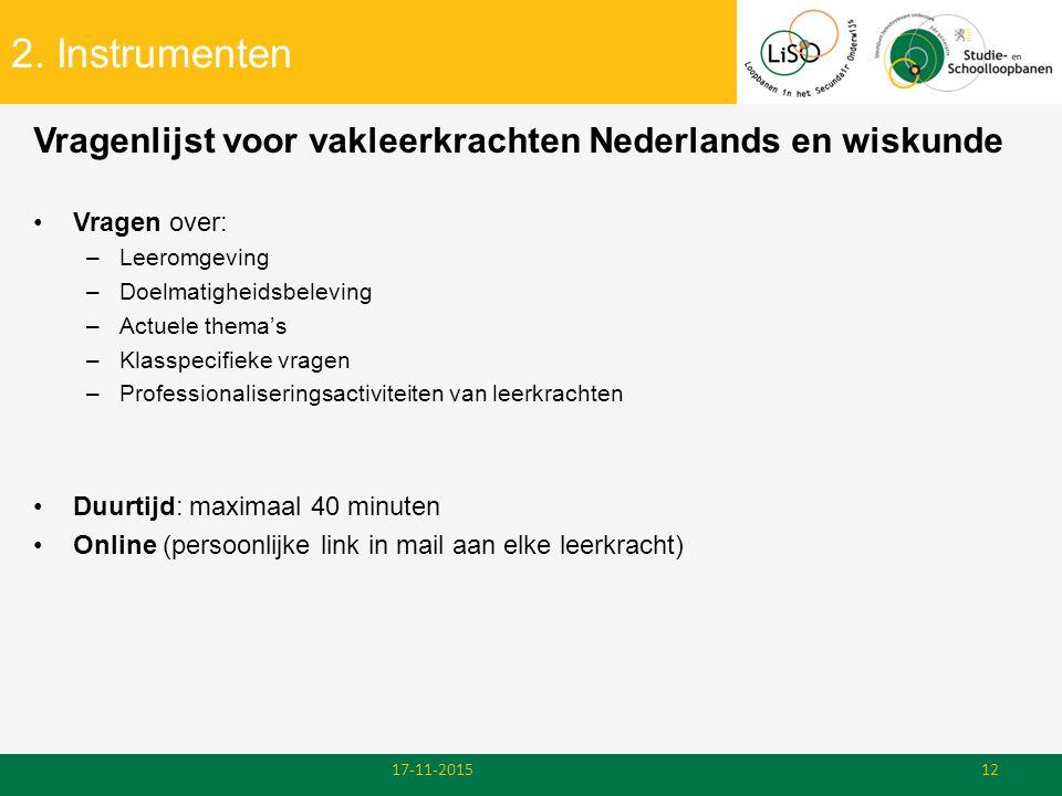 2. Instrumenten Vragenlijst voor vakleerkrachten Nederlands en wiskunde Vragen over: –Leeromgeving –Doelmatigheidsbeleving –Actuele thema's –Klasspeci