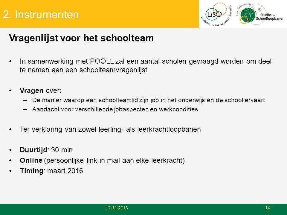 2. Instrumenten Vragenlijst voor het schoolteam In samenwerking met POOLL zal een aantal scholen gevraagd worden om deel te nemen aan een schoolteamvr