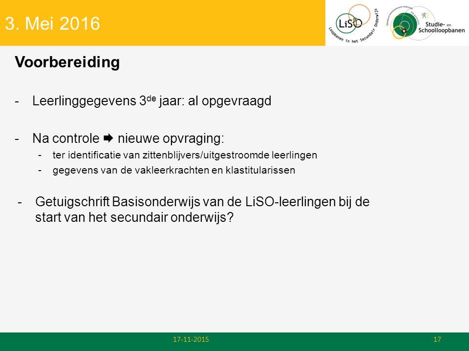 3. Mei 2016 Voorbereiding -Leerlinggegevens 3 de jaar: al opgevraagd -Na controle  nieuwe opvraging: -ter identificatie van zittenblijvers/uitgestroo