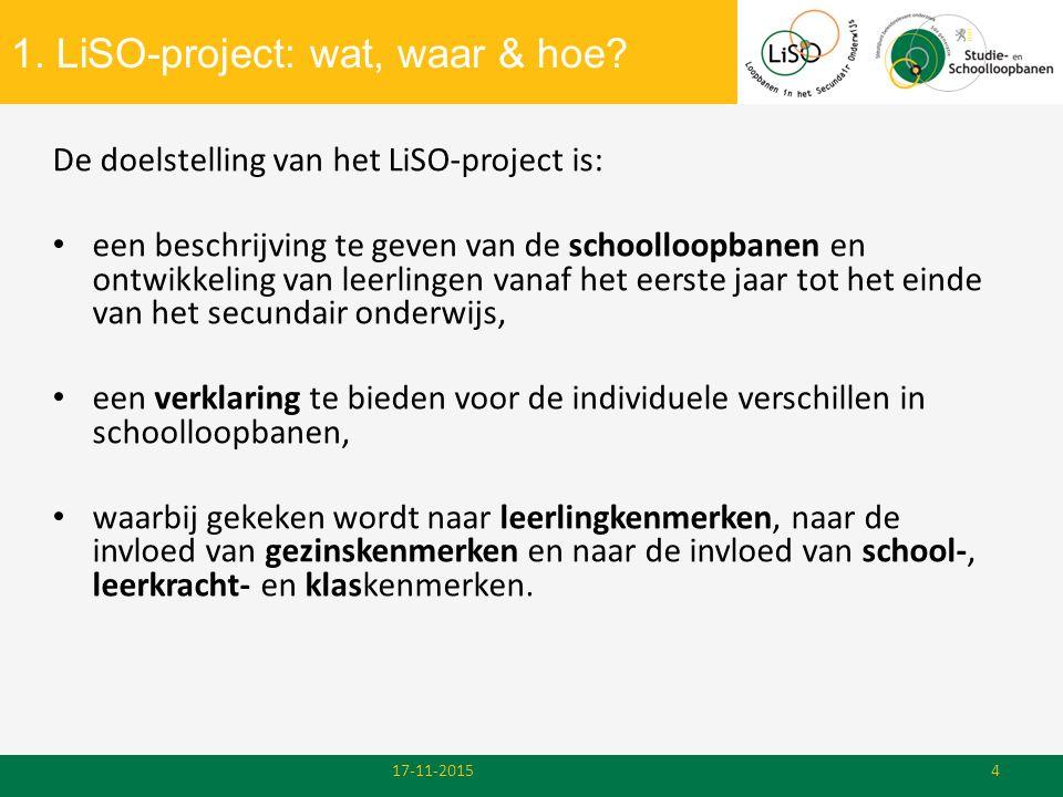 1. LiSO-project: wat, waar & hoe? 17-11-20154 De doelstelling van het LiSO-project is: een beschrijving te geven van de schoolloopbanen en ontwikkelin