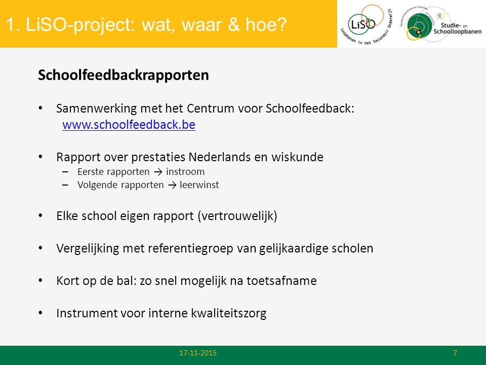 1. LiSO-project: wat, waar & hoe? 17-11-20157 Schoolfeedbackrapporten Samenwerking met het Centrum voor Schoolfeedback: www.schoolfeedback.be Rapport