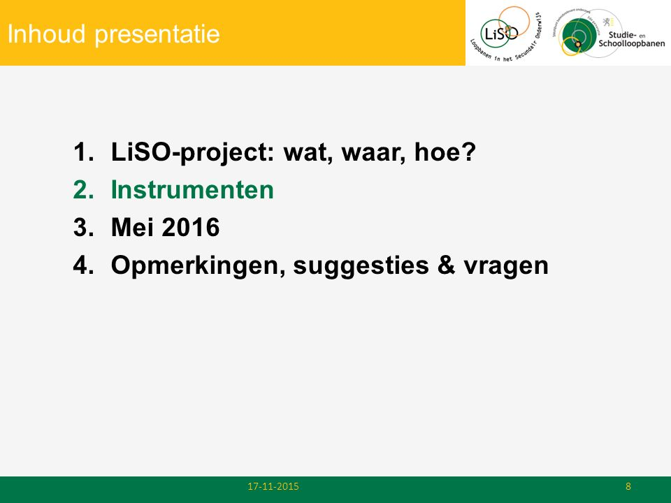 Inhoud presentatie 1.LiSO-project: wat, waar, hoe? 2.Instrumenten 3.Mei 2016 4.Opmerkingen, suggesties & vragen 17-11-20158