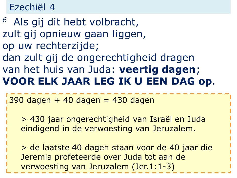 Ezechiël 4 6 Als gij dit hebt volbracht, zult gij opnieuw gaan liggen, op uw rechterzijde; dan zult gij de ongerechtigheid dragen van het huis van Juda: veertig dagen; VOOR ELK JAAR LEG IK U EEN DAG op.