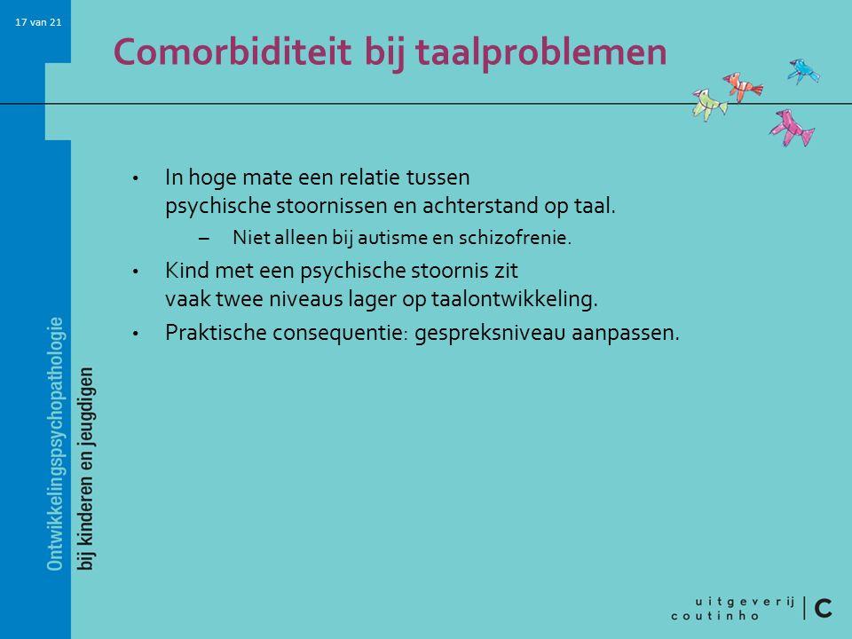17 van 21 Comorbiditeit bij taalproblemen In hoge mate een relatie tussen psychische stoornissen en achterstand op taal. –Niet alleen bij autisme en s