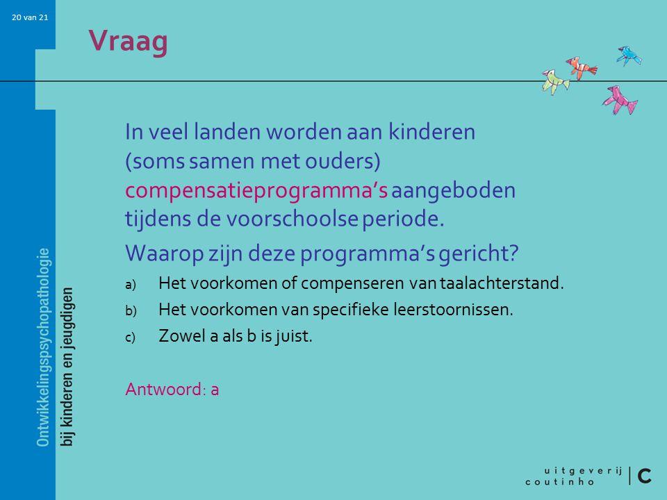 20 van 21 Vraag In veel landen worden aan kinderen (soms samen met ouders) compensatieprogramma's aangeboden tijdens de voorschoolse periode. Waarop z