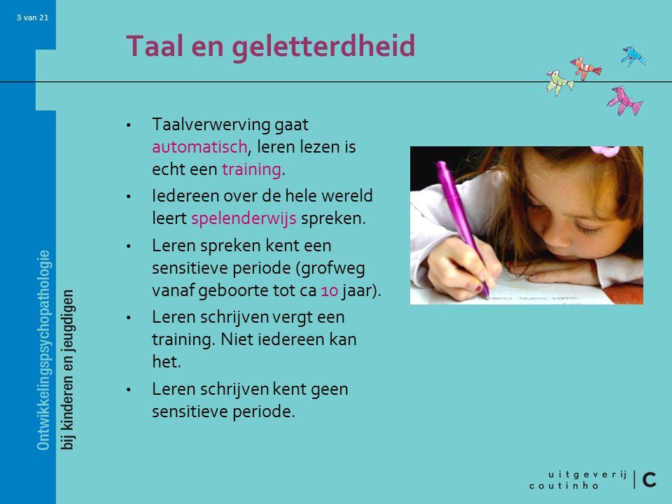 3 van 21 Taal en geletterdheid Taalverwerving gaat automatisch, leren lezen is echt een training. Iedereen over de hele wereld leert spelenderwijs spr
