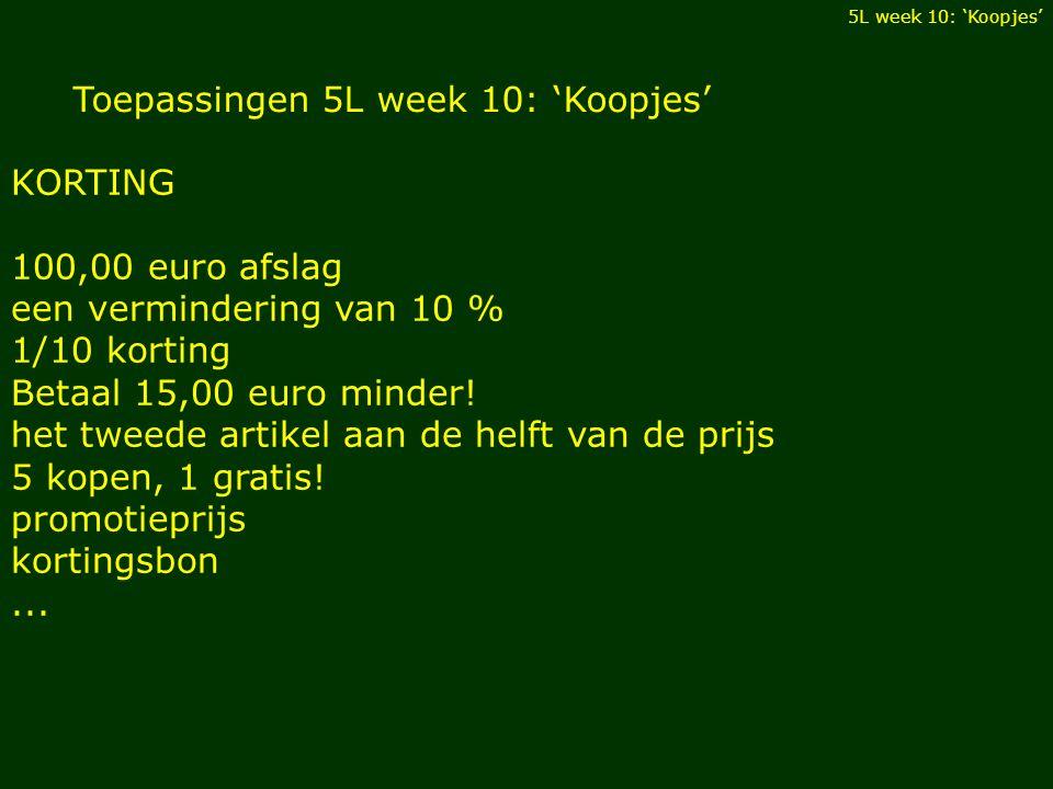 Toepassingen 5L week 10: 'Koopjes' KORTING 100,00 euro afslag een vermindering van 10 % 1/10 korting Betaal 15,00 euro minder! het tweede artikel aan