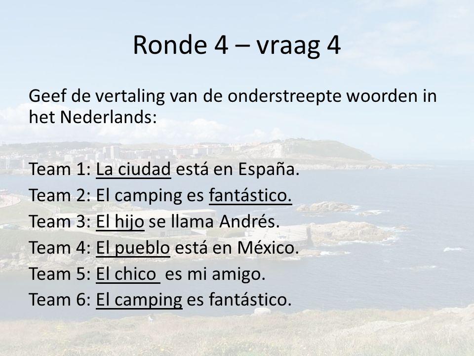 Ronde 4 – vraag 4 Geef de vertaling van de onderstreepte woorden in het Nederlands: Team 1: La ciudad está en España.