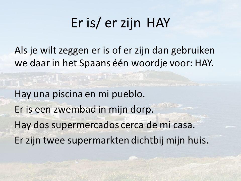 Er is/ er zijn HAY Als je wilt zeggen er is of er zijn dan gebruiken we daar in het Spaans één woordje voor: HAY.