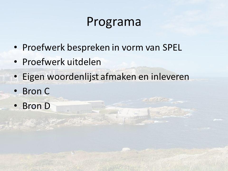 Programa Proefwerk bespreken in vorm van SPEL Proefwerk uitdelen Eigen woordenlijst afmaken en inleveren Bron C Bron D