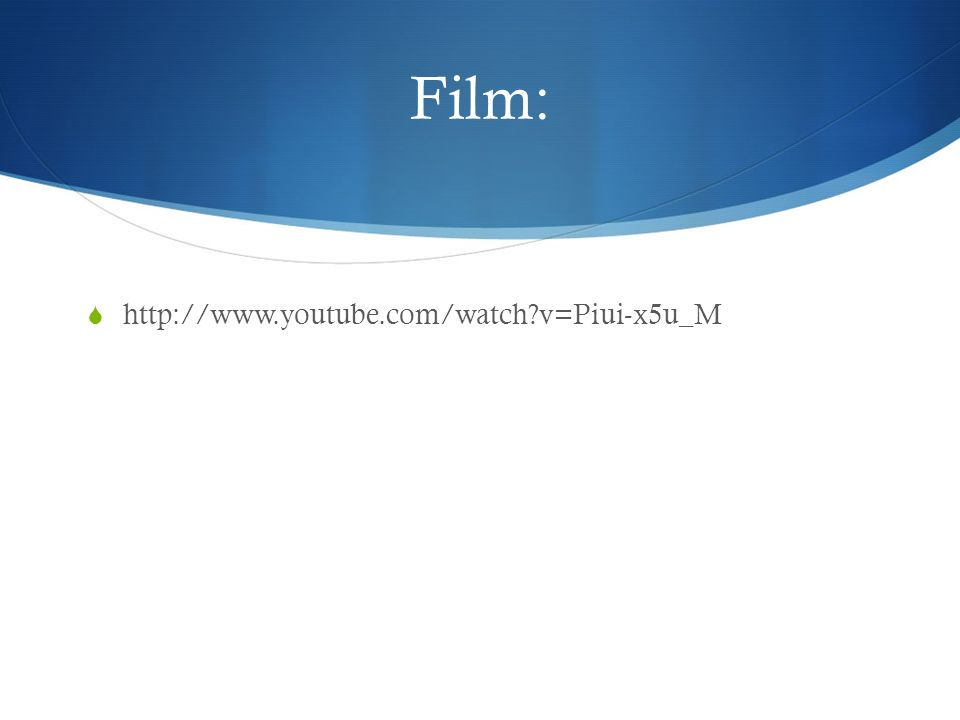 Film:  http://www.youtube.com/watch v=Piui-x5u_M