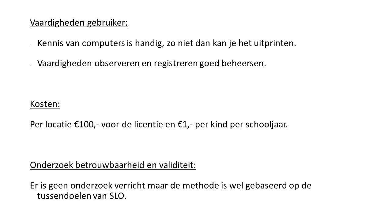 Vaardigheden gebruiker: - Kennis van computers is handig, zo niet dan kan je het uitprinten. - Vaardigheden observeren en registreren goed beheersen.