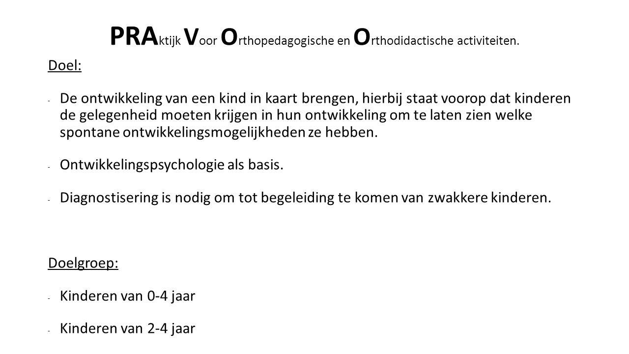 PRA ktijk V oor O rthopedagogische en O rthodidactische activiteiten. Doel: - De ontwikkeling van een kind in kaart brengen, hierbij staat voorop dat