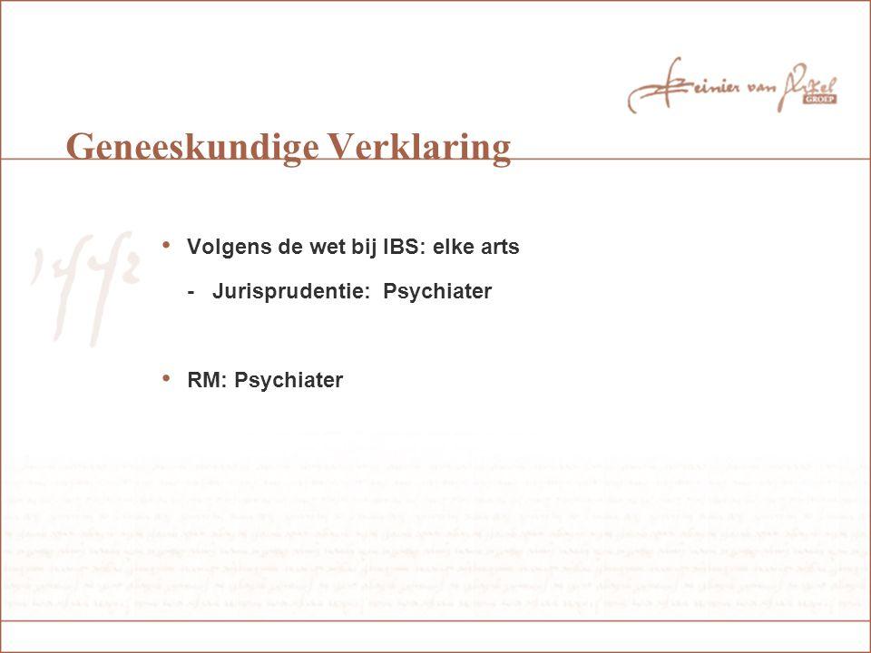 Volgens de wet bij IBS: elke arts - Jurisprudentie: Psychiater RM: Psychiater Geneeskundige Verklaring