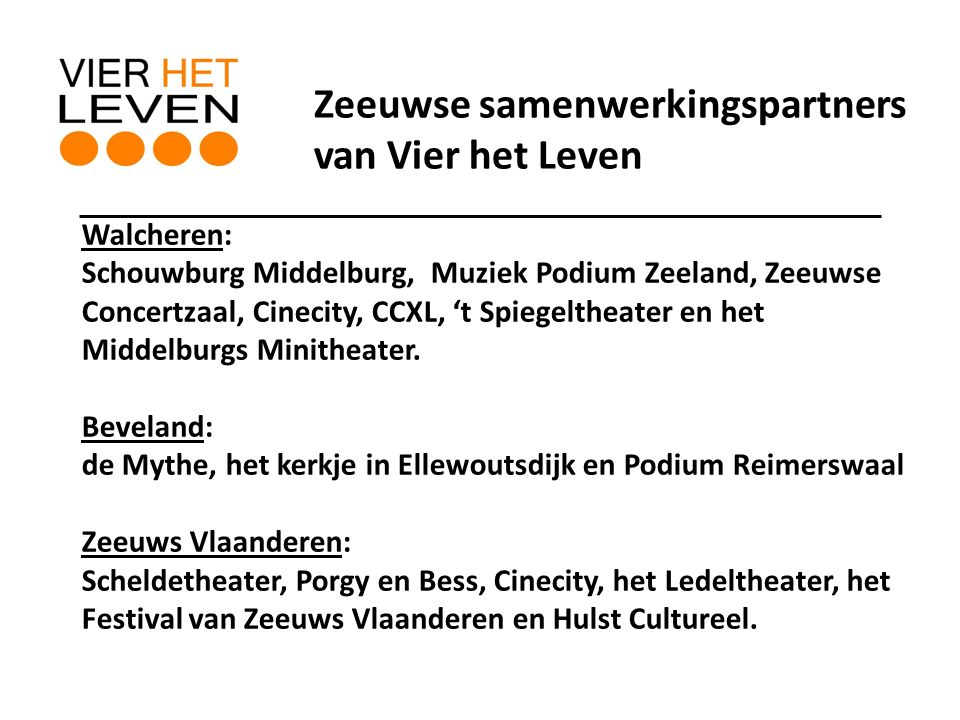Walcheren: Schouwburg Middelburg, Muziek Podium Zeeland, Zeeuwse Concertzaal, Cinecity, CCXL, 't Spiegeltheater en het Middelburgs Minitheater.