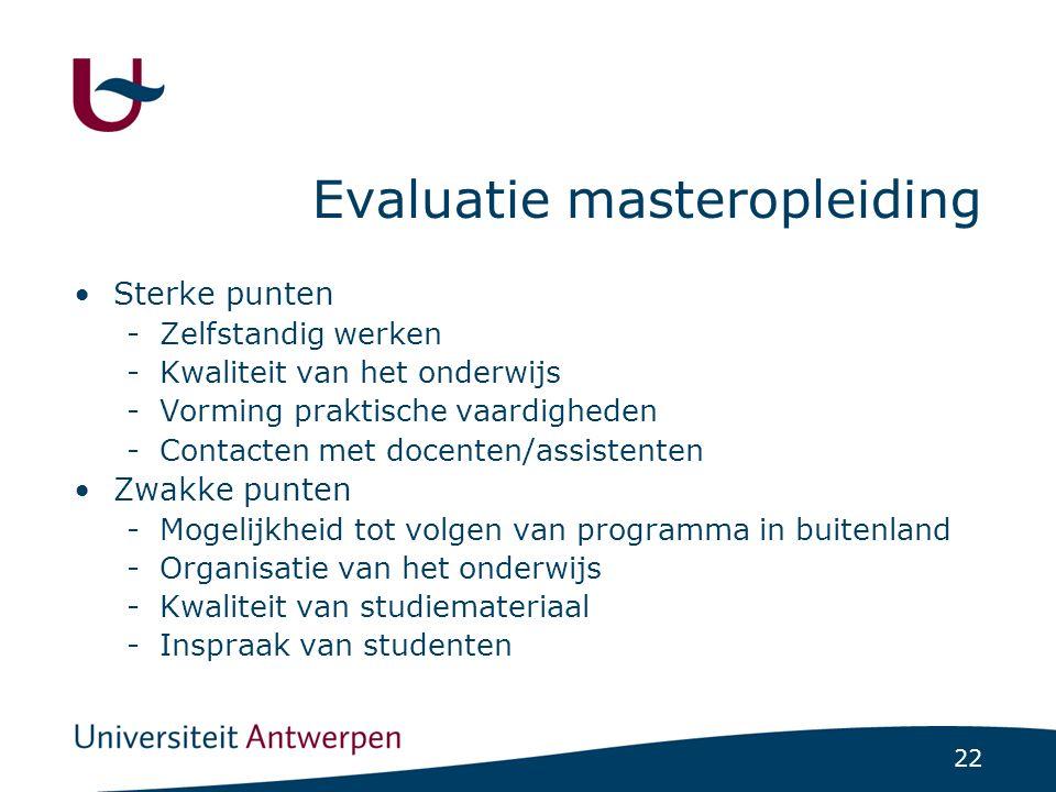 22 Evaluatie masteropleiding Sterke punten -Zelfstandig werken -Kwaliteit van het onderwijs -Vorming praktische vaardigheden -Contacten met docenten/a