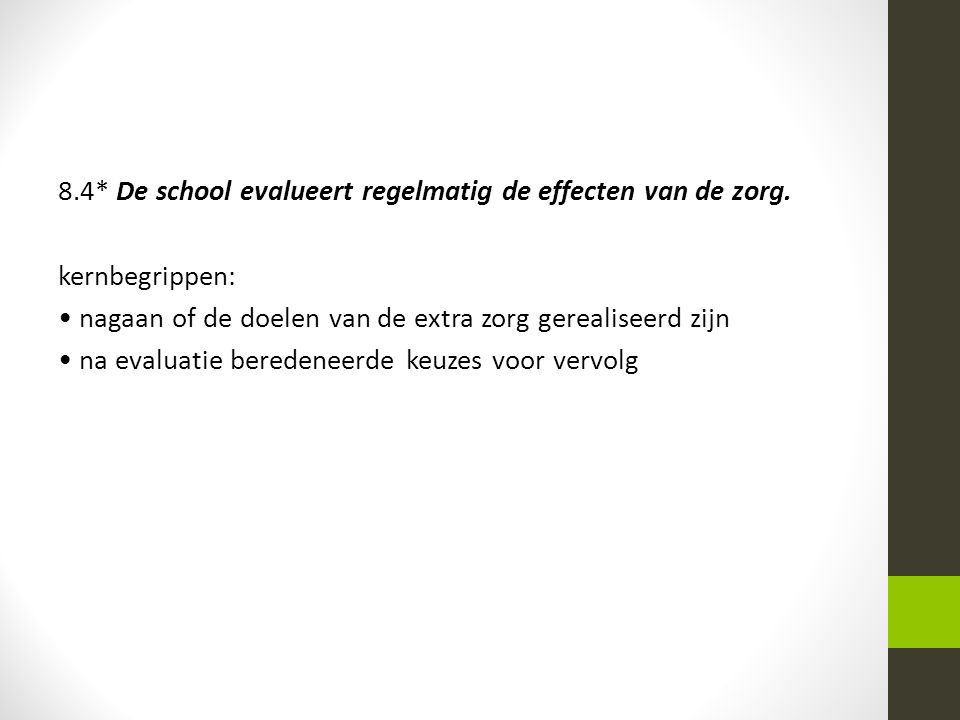 8.4* De school evalueert regelmatig de effecten van de zorg. kernbegrippen: nagaan of de doelen van de extra zorg gerealiseerd zijn na evaluatie bered