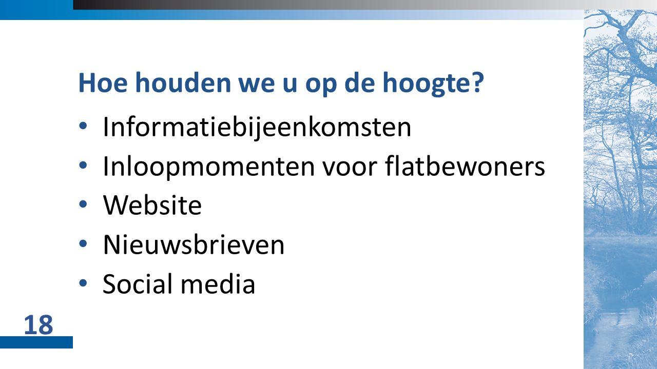02 Titel + Object Informatiebijeenkomsten Inloopmomenten voor flatbewoners Website Nieuwsbrieven Social media Hoe houden we u op de hoogte.