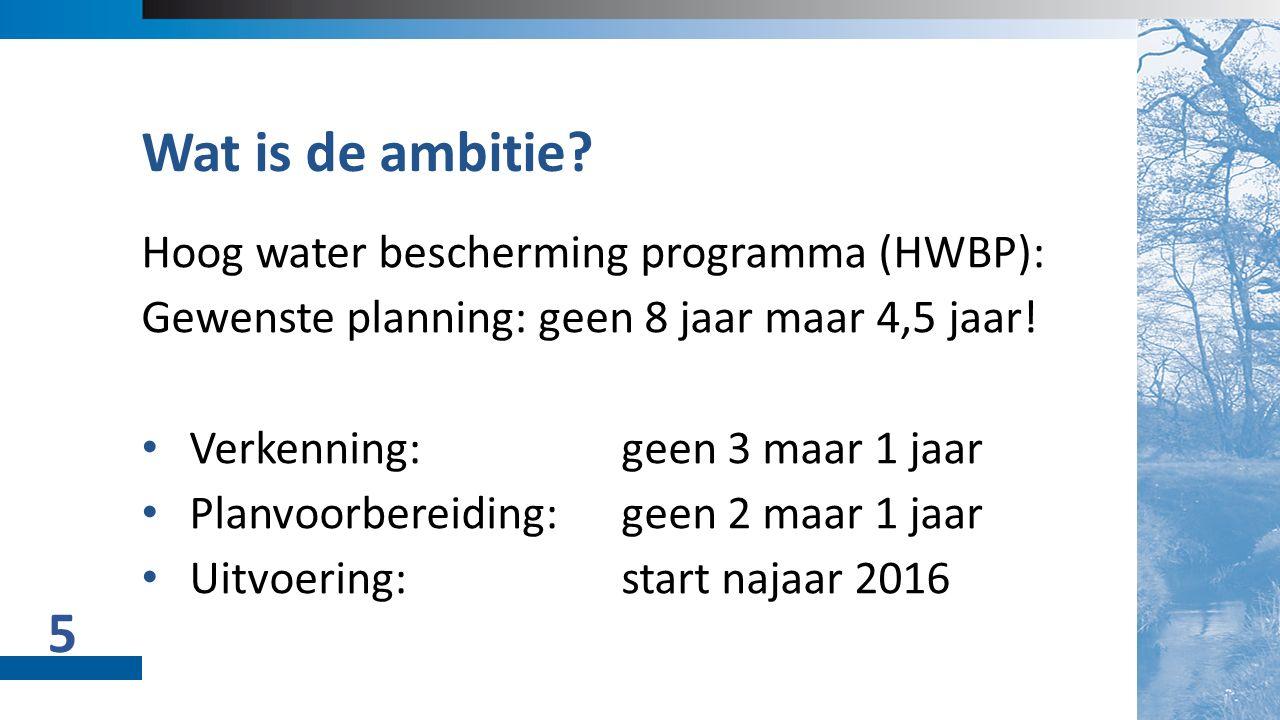 02 Titel + Object Hoog water bescherming programma (HWBP): Gewenste planning: geen 8 jaar maar 4,5 jaar.