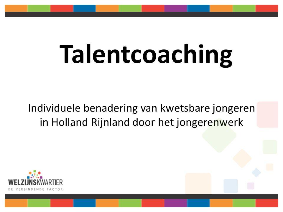 Doelgroep talentcoaching Jongvolwassenen tussen 18-27 jaar Zorgmijders/ voortijdige schoolverlaters/ jongeren uit jeugdzorg jongeren uit detentie/ LVB/ verslaving/ schulden/ werkeloosheid/ tienermoeders/ NUGgers